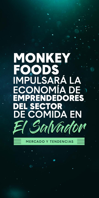 Monkey Foods impulsará la economía de emprendedores del sector de comida en El Salvador